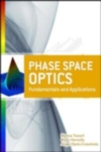 Ebook in inglese Phase-Space Optics: Fundamentals and Applications Hennelly, Bryan , Ojeda-Castaneda, Jorge , Testorf, Markus