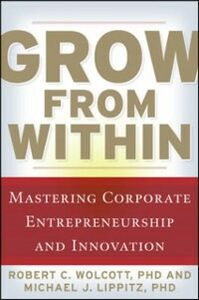 Ebook in inglese Grow from Within: Mastering Corporate Entrepreneurship and Innovation Lippitz, Michael , Wolcott, Robert