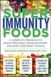 Super Immunity Foods: A Complete Program to Boost Wellness, Speed Recovery, and Keep Your Body Strong - Frances Sheridan Goulart - cover