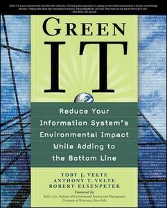 Green IT: Reduce Your Information System's Environmental Impact While Adding to the Bottom Line - Toby Velte,Anthony Velte,Robert C. Elsenpeter - cover