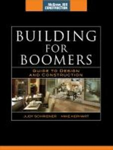 Building for Boomers (McGraw-Hill Construction Series): Guide to Design and Construction - Judy Schriener,Mike Kephart - cover