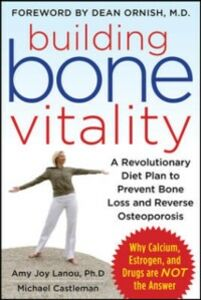 Ebook in inglese Building Bone Vitality: A Revolutionary Diet Plan to Prevent Bone Loss and Reverse Osteoporosis--Without Dairy Foods, Calcium, Estrogen, or Drugs Castleman, Michael , Lanou, Amy