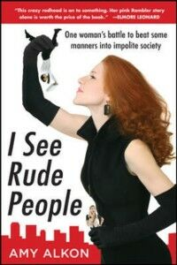 Ebook in inglese I See Rude People: One Woman s Battle to Beat Some Manners into Impolite Society Alkon, Amy