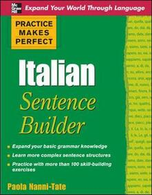 Italian sentence builder. Practice makes perfect - Paola Nanni-Tate - copertina