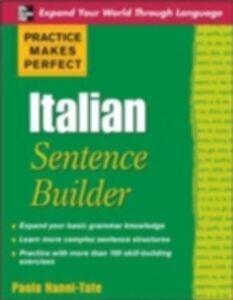 Foto Cover di Practice Makes Perfect Italian Sentence Builder, Ebook inglese di Paola Nanni-Tate, edito da McGraw-Hill Education