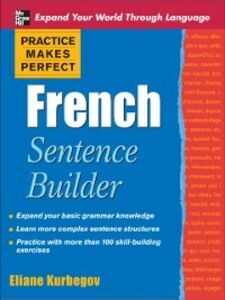 Foto Cover di Practice Makes Perfect French Sentence Builder, Ebook inglese di Eliane Kurbegov, edito da McGraw-Hill Education