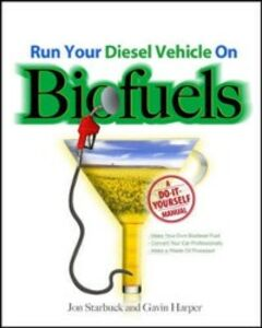 Ebook in inglese Run Your Diesel Vehicle on Biofuels: A Do-It-Yourself Manual Harper, Gavin , Starbuck, Jon
