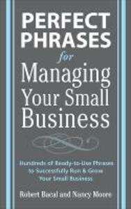 Perfect Phrases for Managing Your Small Business - Robert Bacal,Nancy Moore - cover