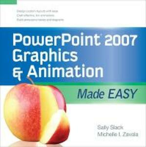 PowerPoint 2007 Graphics & Animation Made Easy - Sally E. Slack,Michelle Zavala - cover