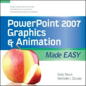 Ebook in inglese PowerPoint 2007 Graphics & Animation Made Easy Slack, Sally , Zavala, Michelle