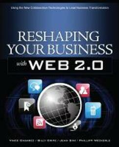 Reshaping Your Business with Web 2.0: Using New Social Technologies to Lead Business Transformation - Vince Casarez,Billy Cripe,Jean Sini - cover
