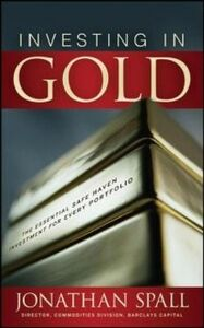 Ebook in inglese Investing in Gold: The Essential Safe Haven Investment for Every Portfolio Spall, Jonathan