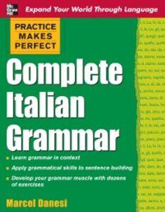 Foto Cover di Practice Makes Perfect: Complete Italian Grammar, Ebook inglese di Marcel Danesi, edito da McGraw-Hill Education