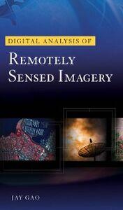 Foto Cover di Digital Analysis of Remotely Sensed Imagery, Ebook inglese di Jay Gao, edito da McGraw-Hill Education