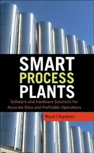 Foto Cover di Smart Process Plants: Software and Hardware Solutions for Accurate Data and Profitable Operations, Ebook inglese di Miguel Bagajewicz, edito da McGraw-Hill Education