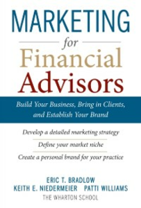 Ebook in inglese Marketing for Financial Advisors: Build Your Business by Establishing Your Brand, Knowing Your Clients and Creating a Marketing Plan Bradlow, Eric T. , Niedermeier, Keith E. , Williams, Patti