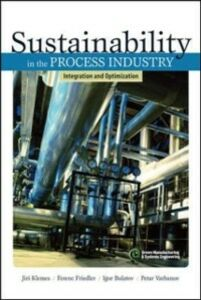 Ebook in inglese Sustainability in the Process Industry: Integration and Optimization Bulatov, Igor , Friedler, Ferenc , Klemes, Jiri , Varbanov, Petar
