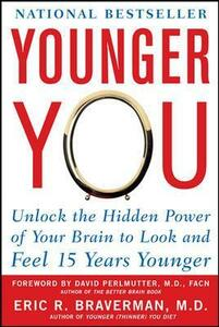 Younger You: Unlock the Hidden Power of Your Brain to Look and Feel 15 Years Younger - Eric R. Braverman - cover