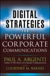 Foto Cover di Digital Strategies for Powerful Corporate Communications, Ebook inglese di Paul A. Argenti,Courtney M. Barnes, edito da McGraw-Hill Education