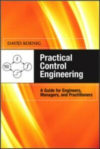 Ebook in inglese Practical Control Engineering: Guide for Engineers, Managers, and Practitioners Koenig, David