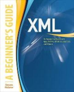 XML: A Beginner's Guide: Go Beyond the Basics with Ajax, XHTML, XPath 2.0, XSLT 2.0 and XQuery - Steven Holzner - cover
