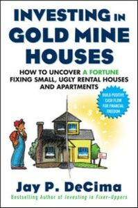 Ebook in inglese Investing in Gold Mine Houses: How to Uncover a Fortune Fixing Small Ugly Houses and Apartments DeCima, Jay