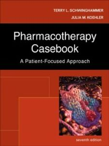 Ebook in inglese Pharmacotherapy Casebook: A Patient-Focused Approach Koehler, Julia M. , Schwinghammer, Terry L.