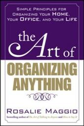 Art of Organizing Anything: Simple Principles for Organizing Your Home, Your Office, and Your Life