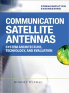 Foto Cover di Communication Satellite Antennas: System Architecture, Technology, and Evaluation, Ebook inglese di Robert Dybdal, edito da McGraw-Hill Education