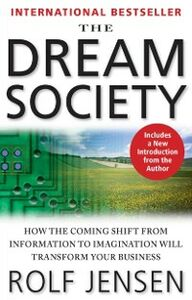 Ebook in inglese Dream Society: How the Coming Shift from Information to Imagination Will Transform Your Business Jensen, Rolf