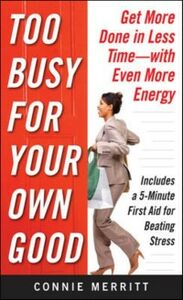 Foto Cover di Too Busy for Your Own Good: Get More Done in Less Time With Even More Energy, Ebook inglese di Connie Merritt, edito da McGraw-Hill Education