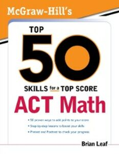 Foto Cover di McGraw-Hill's Top 50 Skills for a Top Score: ACT Math, Ebook inglese di Brian Leaf, edito da McGraw-Hill Education
