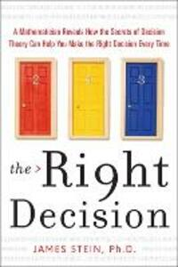 The Right Decision: A Mathematician Reveals How the Secrets of Decision Theory - James Stein - cover