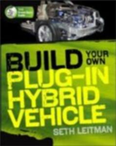 Ebook in inglese Build Your Own Plug-In Hybrid Electric Vehicle Leitman, Seth