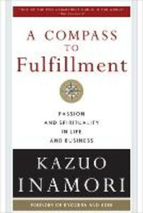 A Compass to Fulfillment: Passion and Spirituality in Life and Business - Kazuo Inamori - cover