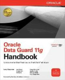 Oracle data guard 11g handbook: undocumented best practices and real-world techniques - copertina
