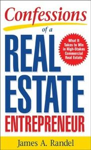 Ebook in inglese Confessions of a Real Estate Entrepreneur: What It Takes to Win in High-Stakes Commercial Real Estate Randel, James , Randel, Jim