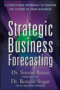 Strategic Business Forecasting: A Structured Approach to Shaping the Future of Your Business - Simon Ramo,Ronald Sugar - cover