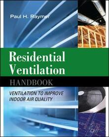 Residential ventilation handbook: ventilation to improve indoor air quality - Paul H. Raymer - copertina
