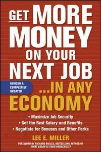 Get More Money on Your Next Job... in Any Economy - Lee Miller - cover