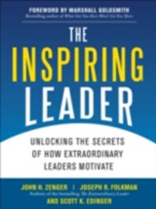 Ebook in inglese Inspiring Leader: Unlocking the Secrets of How Extraordinary Leaders Motivate Zenger, John