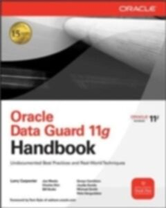 Ebook in inglese Oracle Data Guard 11g Handbook Burke, Bill , Carothers, Sonya , Carpenter, Larry , Kim, Charles