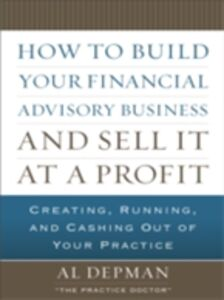 Ebook in inglese How to Build Your Financial Advisory Business and Sell It at a Profit Depman, Al