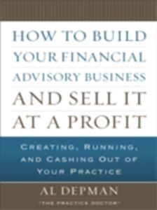 Foto Cover di How to Build Your Financial Advisory Business and Sell It at a Profit, Ebook inglese di Al Depman, edito da McGraw-Hill Education