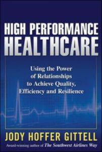 Foto Cover di High Performance Healthcare: Using the Power of Relationships to Achieve Quality, Efficiency and Resilience, Ebook inglese di Jody Hoffer Gittell, edito da McGraw-Hill Education