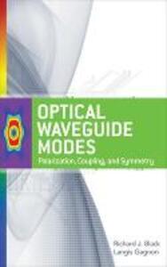 Optical Waveguide Modes: Polarization, Coupling and Symmetry - Richard  J. Black,Langis Gagnon - cover