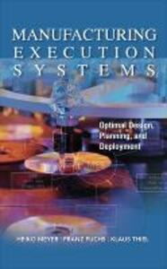 Manufacturing Execution Systems (MES): Optimal Design, Planning, and Deployment - Heiko Meyer,Franz Fuchs,Klaus Thiel - cover
