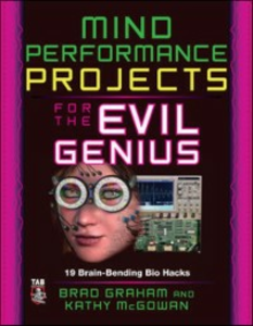 Ebook in inglese Mind Performance Projects for the Evil Genius: 19 Brain-Bending Bio Hacks Graham, Brad , McGowan, Kathy
