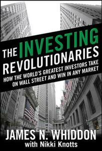 The Investing Revolutionaries: How the World's Greatest Investors Take on Wall Street and Win in Any Market - James N. Whiddon,Nikki Knotts - cover