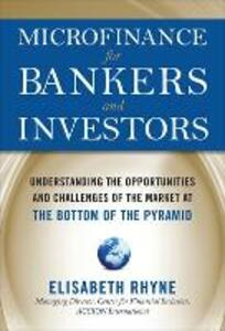 Microfinance for Bankers and Investors: Understanding the Opportunities and Challenges of the Market at the Bottom of the Pyramid - Elizabeth Rhyne - cover